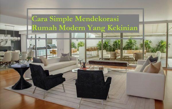 Cara Simple Mendekorasi Rumah Modern Yang Kekinian