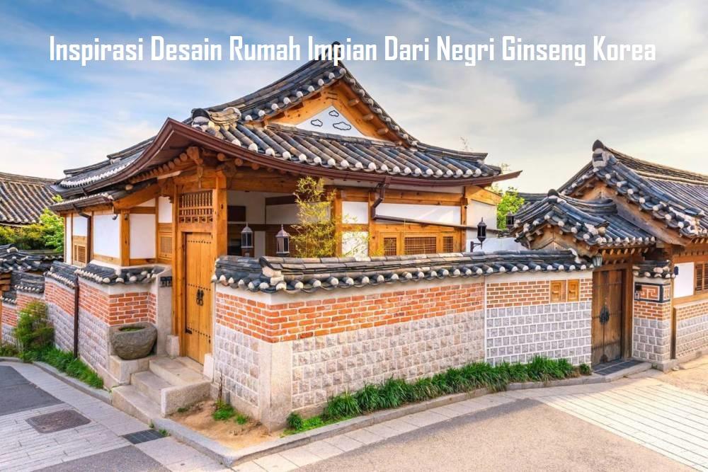 Inspirasi Desain Rumah Impian Dari Negri Ginseng Korea